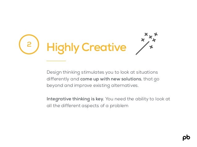 Highly Creative Design thinking stimulates you to look at situations differently and come up with new solutions, that go b...