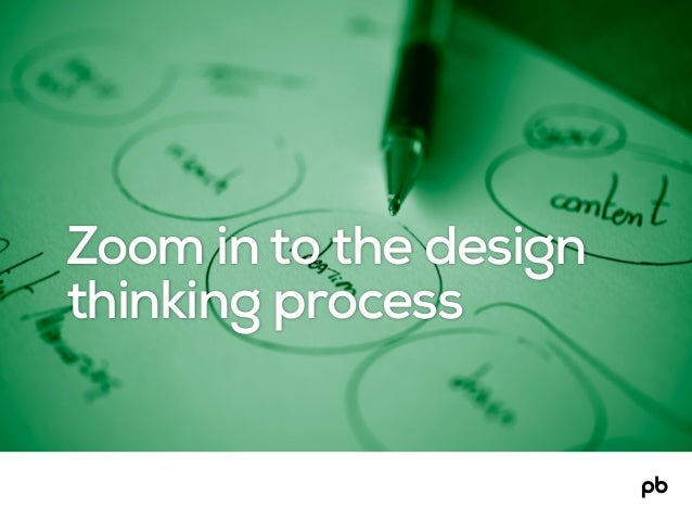 Zoom in to the design thinking process