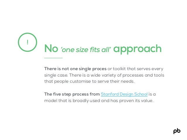 No 'one size fits all' approach ! There is not one single proces or toolkit that serves every single case. There is a wide...