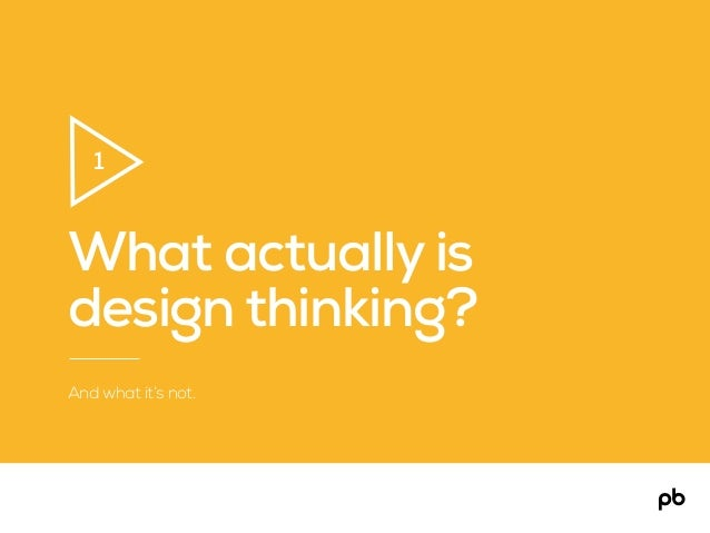 What actually is design thinking? And what it's not. 1