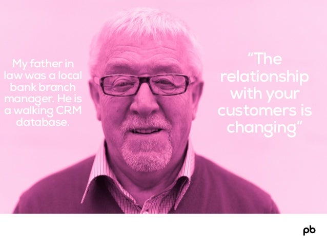 """""""The relationship with your customers is changing"""" Myfather in lawwas a local bank branch manager. He is a walking CRM dat..."""