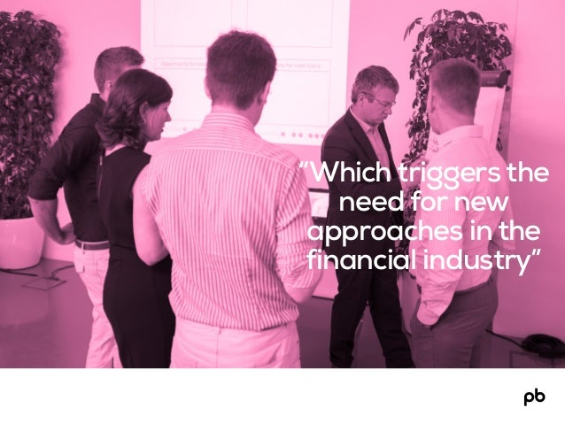 """""""Which triggers the need for new approaches in the financial industry"""""""