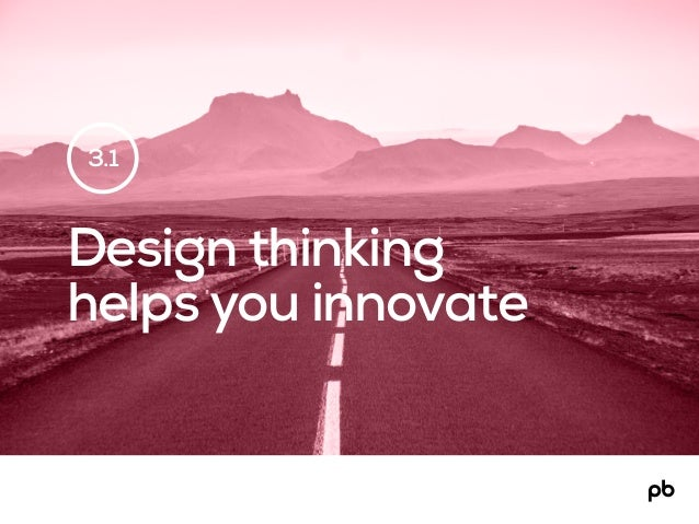 Design thinking helps you innovate 3.1