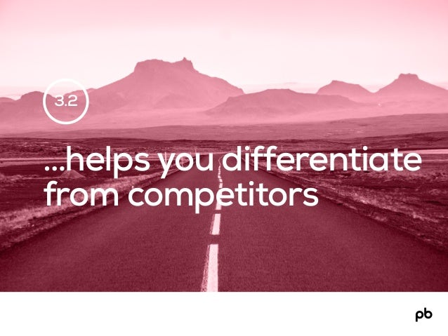 …helps you differentiate from competitors 3.2
