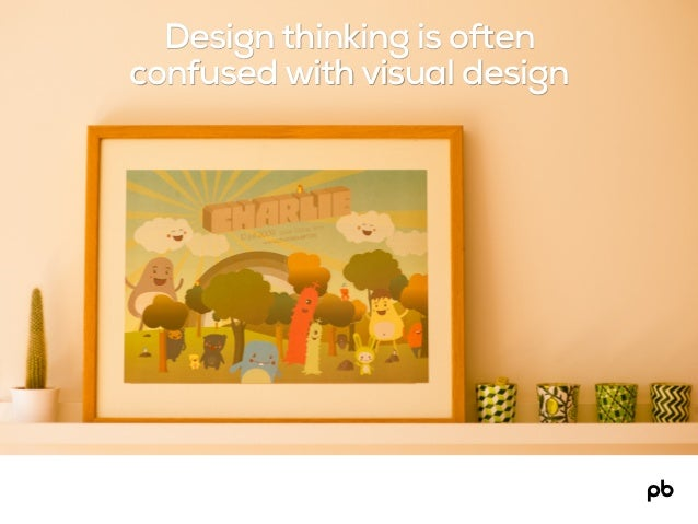 Design thinking is often confused with visual design