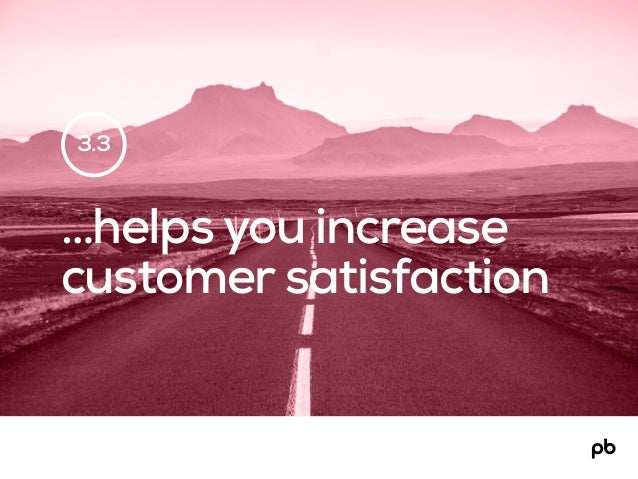 3.3 …helps you increase customer satisfaction