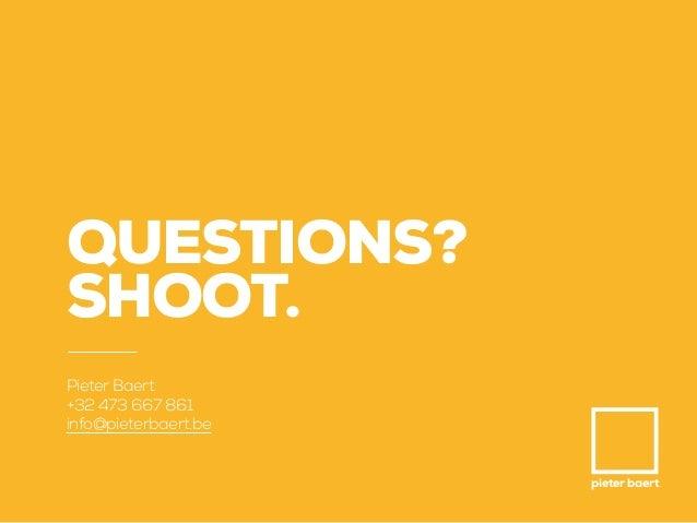 pieter baert QUESTIONS? SHOOT. Pieter Baert +32 473 667 861 info@pieterbaert.be