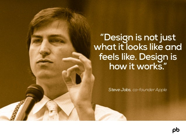 """Steve Jobs, co-founder Apple """"Design is not just what it looks like and feels like. Design is how it works."""""""