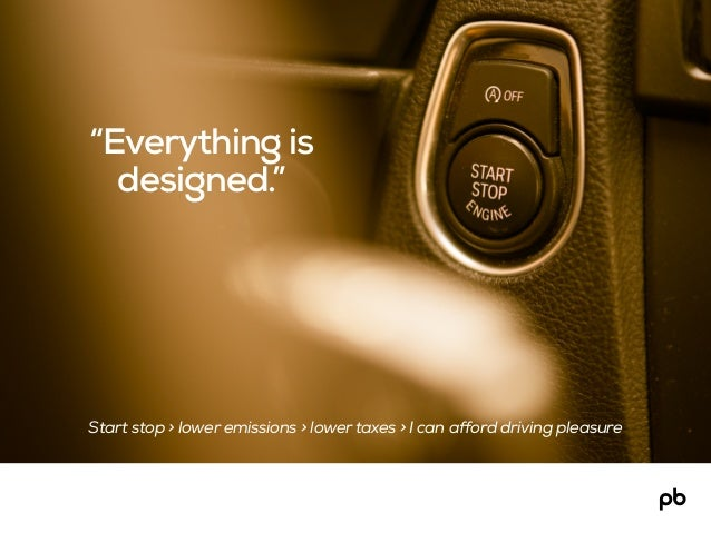 """""""Everything is designed."""" Start stop > lower emissions > lower taxes > I can afford driving pleasure"""
