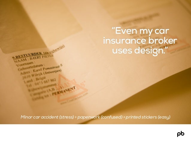 """""""Even my car insurance broker uses design."""" Minor car accident (stress) > paperwork (confused) > printed stickers (easy)"""
