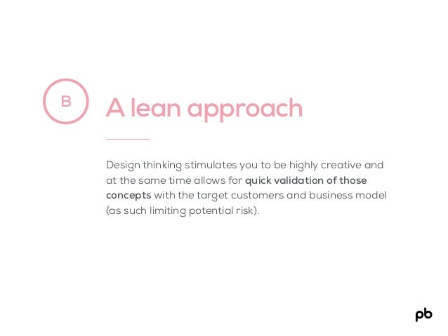 A lean approachB Design thinking stimulates you to be highly creative and at the same time allows for quick validation of ...