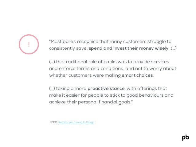 "! ""Most banks recognise that many customers struggle to consistently save, spend and invest their money wisely, (…) (…) th..."