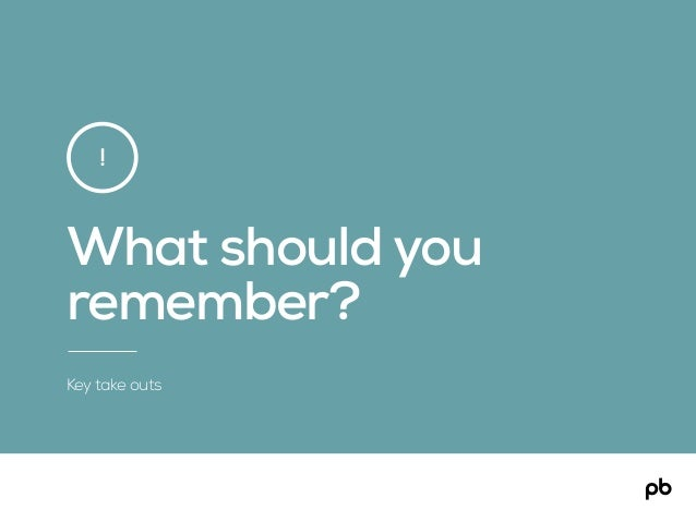 What should you remember? Key take outs !
