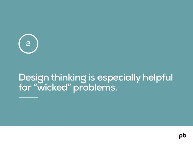 """Design thinking is especially helpful for """"wicked"""" problems. 2"""