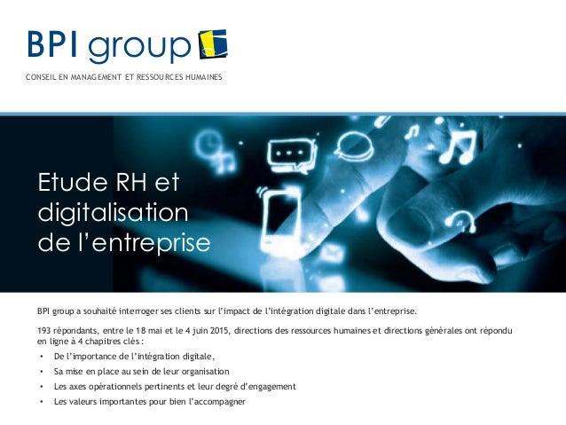 CONSEIL EN MANAGEMENT ET RESSOURCES HUMAINES Etude RH et digitalisation de l'entreprise BPI group a souhaité interroger se...
