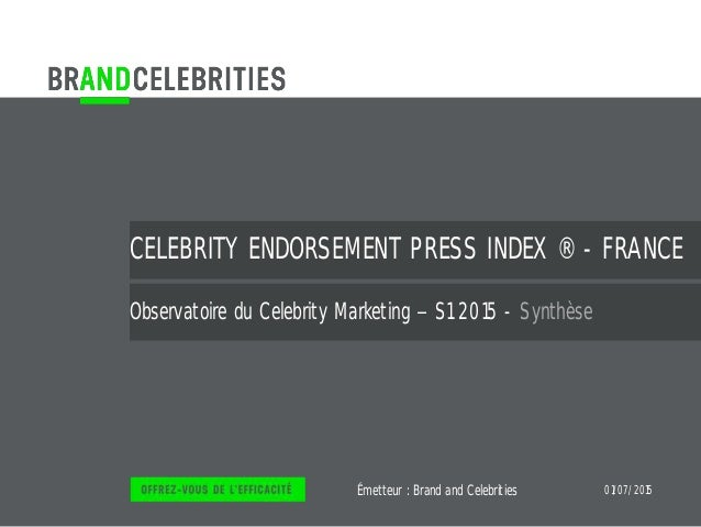 Émetteur : CELEBRITY ENDORSEMENT PRESS INDEX ® - FRANCE Observatoire du Celebrity Marketing S1 2015 - Synthèse Brand and C...