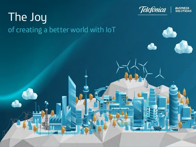 of creating a better world with IoT The Joy