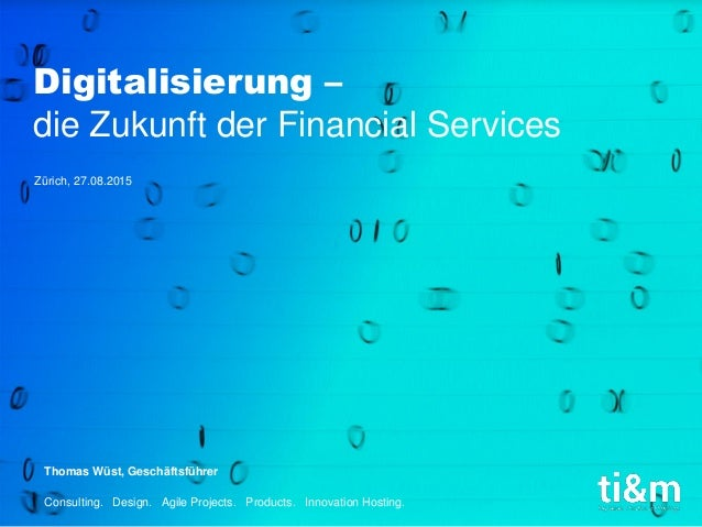 Consulting. Design. Agile Projects. Products. Innovation Hosting. Thomas Wüst, Geschäftsführer Zürich, 27.08.2015 Digitali...