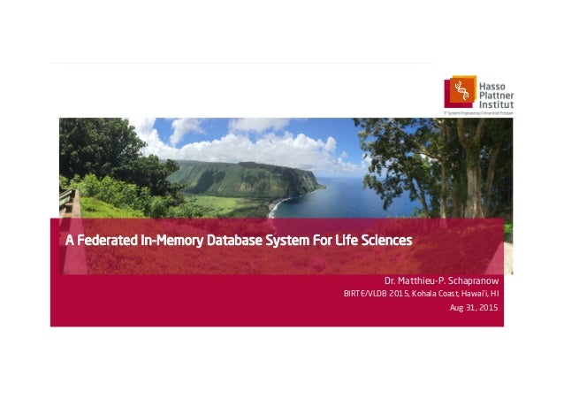 A Federated In-Memory Database System For Life Sciences Dr. Matthieu-P. Schapranow BIRTE/VLDB 2015, Kohala Coast, Hawai'i,...