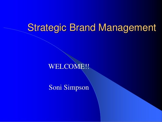 Strategic Brand Management WELCOME!! Soni Simpson