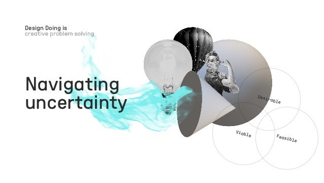 Navigating uncertainty Design Doing is Feasible Desirable Viable