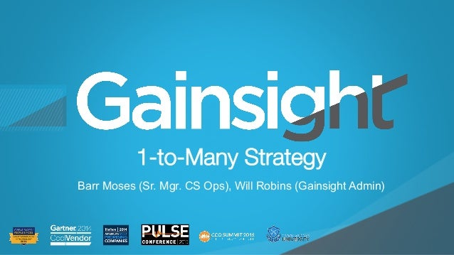 ©2015 Gainsight. All Rights Reserved. Child-like Joy 1-to-Many Strategy  Barr Moses (Sr. Mgr. CS Ops), Will Robins (Gainsi...