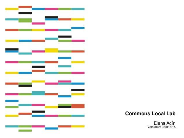 Commons Local Lab Elena Acín Versión 2: 2/09/2015