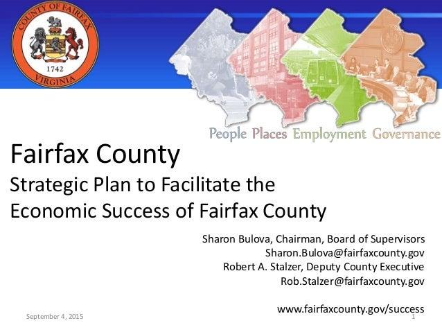 Fairfax County Strategic Plan to Facilitate the Economic Success of Fairfax County Sharon Bulova, Chairman, Board of Super...