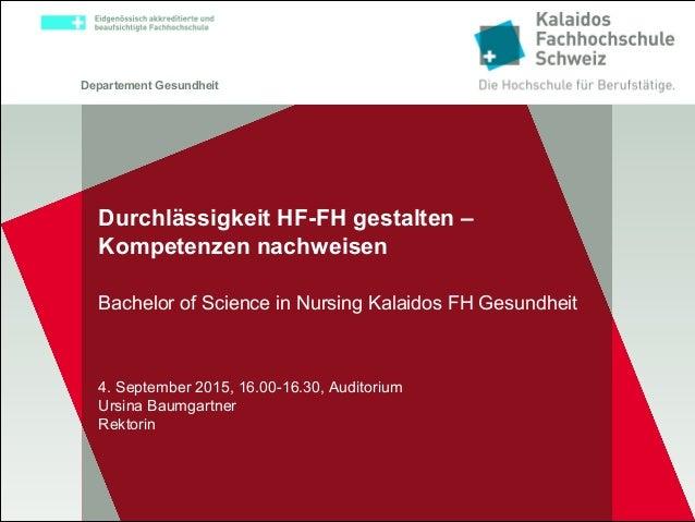 Departement Gesundheit Durchlässigkeit HF-FH gestalten – Kompetenzen nachweisen Bachelor of Science in Nursing Kalaidos FH...