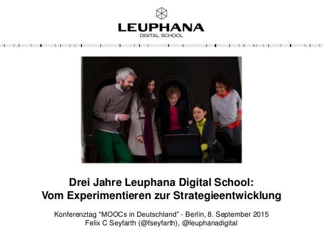 """Drei Jahre Leuphana Digital School: Vom Experimentieren zur Strategieentwicklung Konferenztag """"MOOCs in Deutschland"""" - Ber..."""