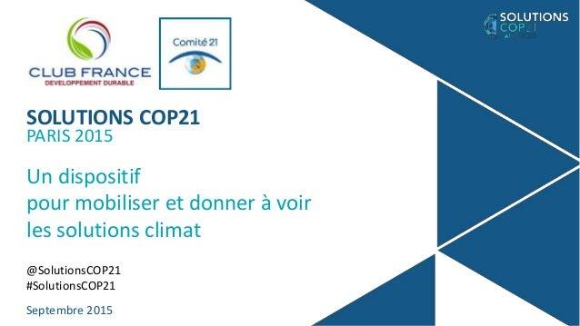 SOLUTIONS COP21 PARIS 2015 Un dispositif pour mobiliser et donner à voir les solutions climat @SolutionsCOP21 #SolutionsCO...