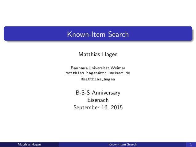 Known-Item Search Matthias Hagen Bauhaus-Universit¨at Weimar matthias.hagen@uni-weimar.de @matthias_hagen B-S-S Anniversar...