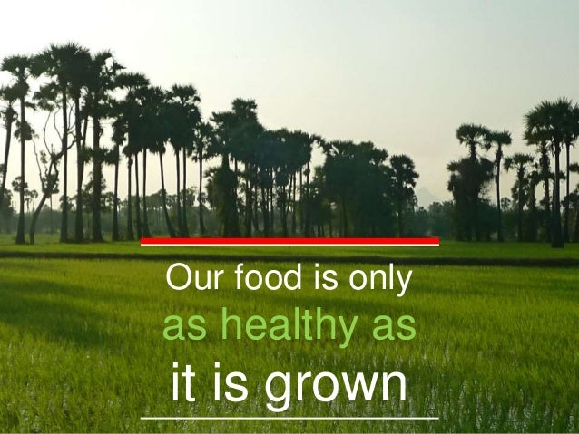 Our food is only as healthy as it is grown