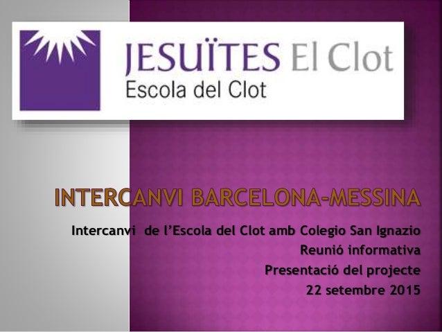 Intercanvi de l'Escola del Clot amb Colegio San Ignazio Reunió informativa Presentació del projecte 22 setembre 2015