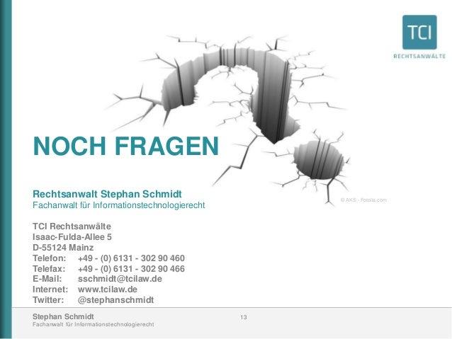 Stephan Schmidt Fachanwalt für Informationstechnologierecht 13 NOCH FRAGEN Rechtsanwalt Stephan Schmidt Fachanwalt für Inf...
