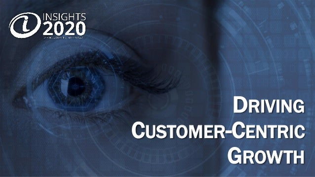 DRIVING CUSTOMER-CENTRIC GROWTH
