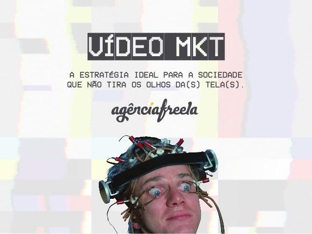 Vídeo MKT A estratégia ideal para a sociedade que não tira os olhos da(s) tela(s).