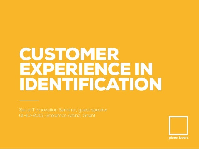 pieter baert CUSTOMER EXPERIENCE IN IDENTIFICATION SecurIT Innovation Seminar, guest speaker 01-10-2015, Ghelamco Arena, G...