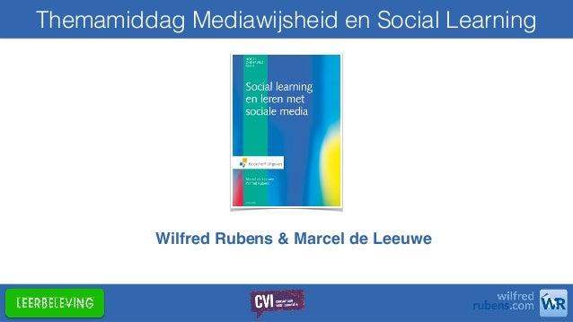 Themamiddag Mediawijsheid en Social Learning Wilfred Rubens & Marcel de Leeuwe