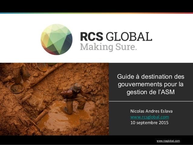 1 www.rcsglobal.com Guide à destination des gouvernements pour la gestion de l'ASM   Nicolas  Andres  Eslava   www...