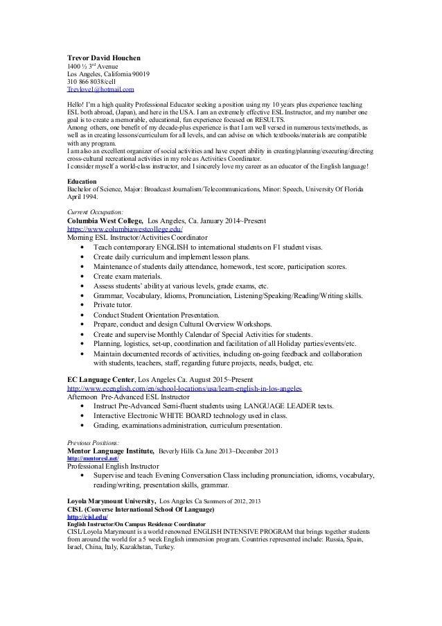 ESL Resume 2015. Trevor David Houchen 1400 ½ 3rd Avenue Los Angeles,  California 90019 310 866 8038/ ...  Esl Resume