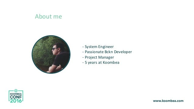 - System Engineer - Passionate Bckn Developer - Project Manager - 5 years at Koombea About me