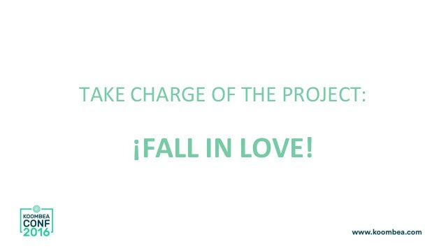 TAKE CHARGE OF THE PROJECT: ¡FALL IN LOVE!