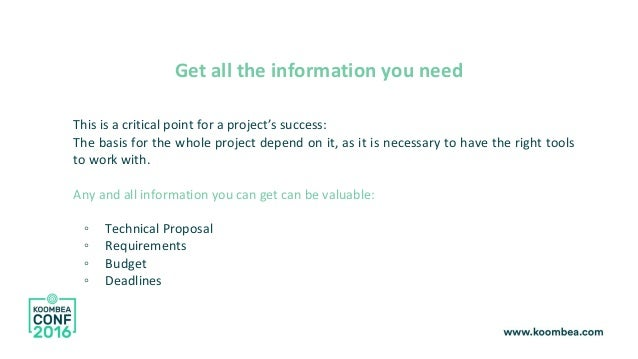 Get all the information you need This is a critical point for a project's success: The basis for the whole project depend ...