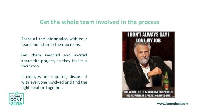 Share all the information with your team and listen to their opinions. Get them involved and excited about the project, so...