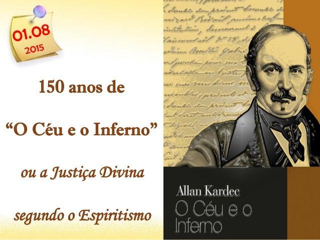 """150 anos de """"O Céu e o Inferno"""" ou a Justiça Divina segundo o Espiritismo"""