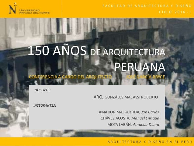 150 AÑOS DE ARQUITECTURA PERUANA INTEGRANTES: AMADOR MALPARTIDA, Jan Carlos F CHÁVEZ ACOSTA, Manuel Enrique F MOTA LABÁN, ...