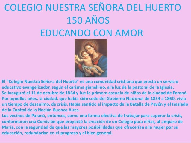 """COLEGIO NUESTRA SEÑORA DEL HUERTO  150 AÑOS  EDUCANDO CON AMOR  El """"Colegio Nuestra Señora del Huerto"""" es una comunidad cr..."""