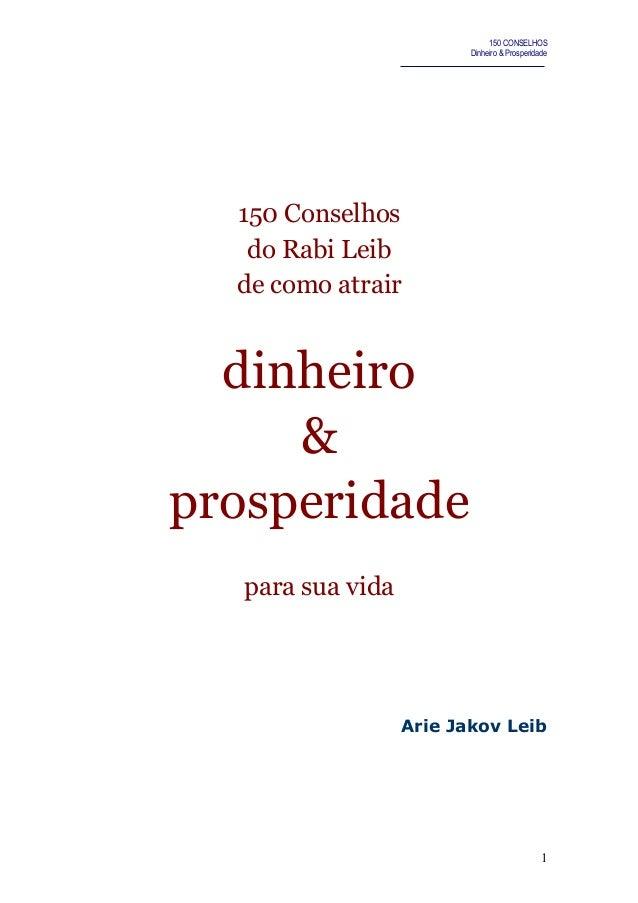 150 CONSELHOS Dinheiro & Prosperidade 150 Conselhos do Rabi Leib de como atrair dinheiro & prosperidade para sua vida Arie...