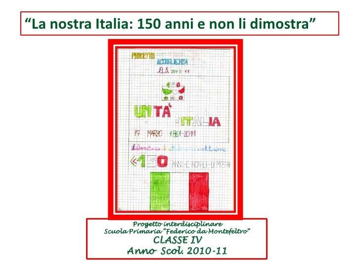 """""""La nostra Italia: 150 anni e non li dimostra""""<br />Progetto interdisciplinare <br />Scuola Primaria """"Federico da Montefel..."""